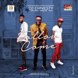 DJ Ernesty - Follow Come ft. Mike Abdul X A'dam X Limoblaze